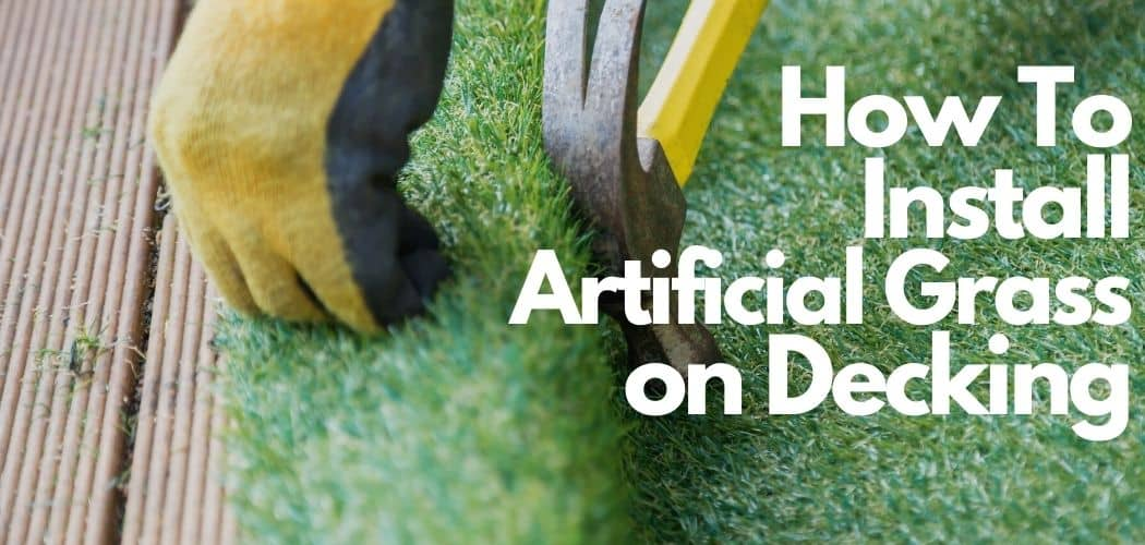 how to lay artificial grass on decking