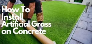 How to Lay Artificial Grass on Concrete